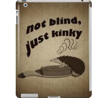 Not blind, just kinky! iPad Case/Skin