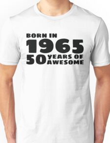 Born in 1965 - 50 Years of Awesome Unisex T-Shirt