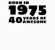 Born in 1975 - 40 Years of Awesome Unisex T-Shirt