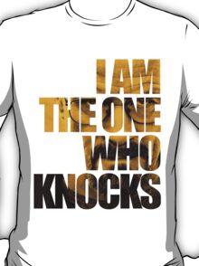 I am the one who knocks.... T-Shirt