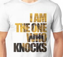I am the one who knocks.... Unisex T-Shirt