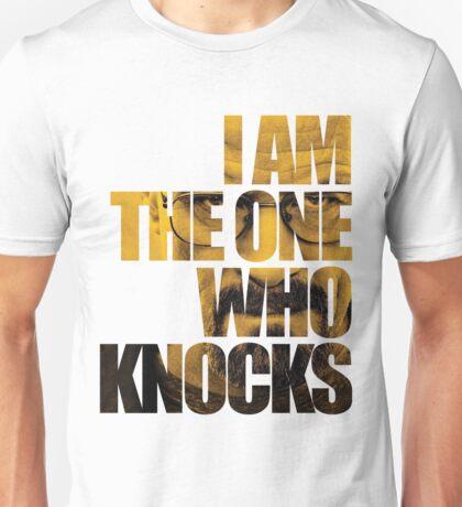 I am the one who knocks.... Unisex T-Shirt