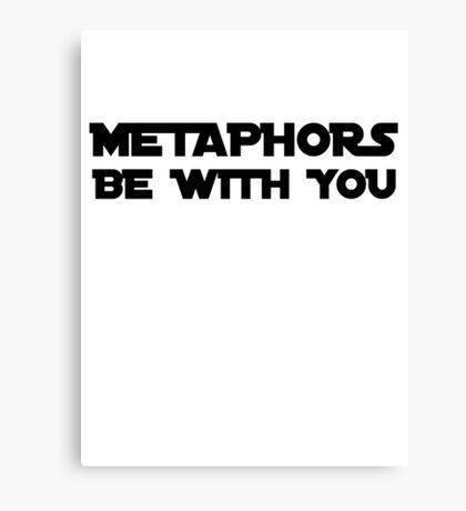 Metaphors be with you Canvas Print