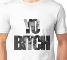 Yo Bitch! Unisex T-Shirt