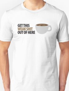 Get this weak sh*t out of here T-Shirt