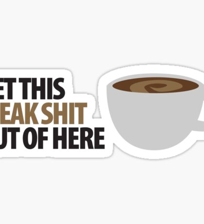 Get this weak sh*t out of here Sticker