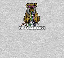 Too Much Love Unisex T-Shirt