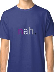 Nah. Classic T-Shirt