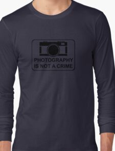 PHOTOGRAPHY IS NOT A CRIME Long Sleeve T-Shirt