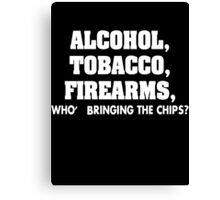 Alcohol Tobacco Firearms Who's Bringing Chips Canvas Print