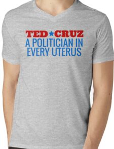 Ted Cruz - A Politician In Every Uterus! Mens V-Neck T-Shirt