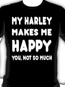 My Harley Makes Me Happy You, Not So Much - Tshirts & Hoodies T-Shirt