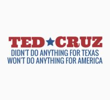 Ted Cruz - Didn't Do Anything For Texas, Won't Do Anything for America by Big Kidult