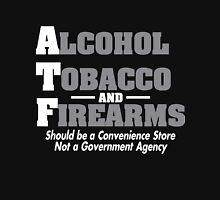 Alcohol, Tobacco and Firearms Should Be A Convenience Store Unisex T-Shirt