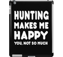 Hunting Makes Me Happy You, Not So Much - Tshirts & Hoodies iPad Case/Skin