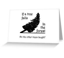 If a tree falls in the forest... Greeting Card
