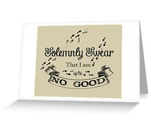 I Solemnly Swear That I'm up to no Good Greeting Card