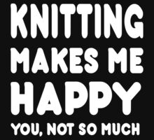 knitting Makes Me Happy You, Not So Much - Tshirts & Hoodies by custom222