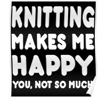 knitting Makes Me Happy You, Not So Much - Tshirts & Hoodies Poster