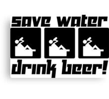 Save Water Drink Beer! Canvas Print