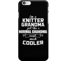 I'm A Knitter Grandma Just Like A Normal Grandma Except Much Cooler - TShirts & Hoodies iPhone Case/Skin