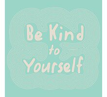 Be Kind To Yourself Photographic Print