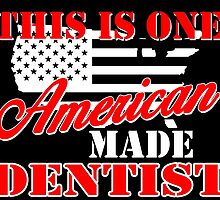this is one american made dentist by teeshoppy