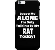 Leave Me Alone I'm Only Talking To My Rat Today - TShirts & Hoodies iPhone Case/Skin