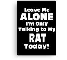 Leave Me Alone I'm Only Talking To My Rat Today - TShirts & Hoodies Canvas Print