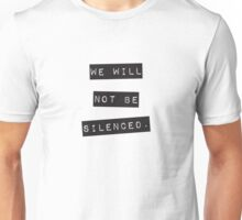 We will not be silenced Unisex T-Shirt