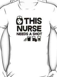 This nurse needs a shot T-Shirt