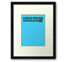 I hear voices and they don't like you Framed Print