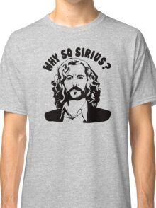 why so sirius Classic T-Shirt