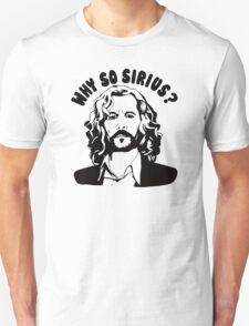 why so sirius Unisex T-Shirt