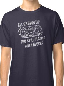 I still play with engine blocks Classic T-Shirt