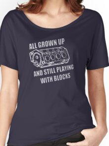 I still play with engine blocks Women's Relaxed Fit T-Shirt