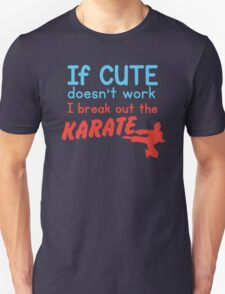 If cute doesn't work I break out the KARATE T-Shirt