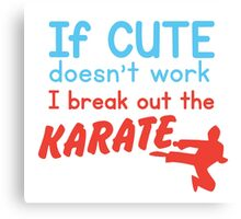 If cute doesn't work I break out the KARATE Canvas Print