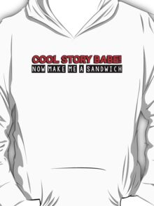 Cool story babe! now make me a sandwich T-Shirt