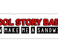 Cool story babe! now make me a sandwich Sticker