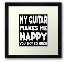 My Guitar Makes Me Happy You, Not So Much - Tshirts & Hoodies Framed Print