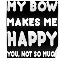 My Bow Makes Me Happy You, Not So Much - Tshirts & Hoodies Poster