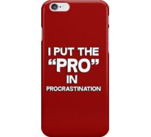 I put the pro in procrastination iPhone Case/Skin