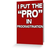 I put the pro in procrastination Greeting Card