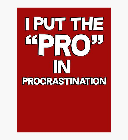 I put the pro in procrastination Photographic Print