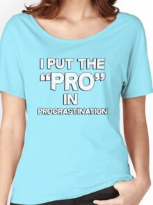 I put the pro in procrastination Women's Relaxed Fit T-Shirt