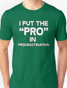I put the pro in procrastination T-Shirt