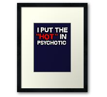 I put the hot in psychotic Framed Print