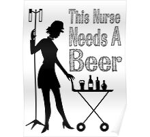this nurse needs a beer Poster