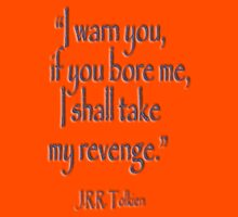 Tolkien, 'I warn you, if you bore me, I shall take my revenge' Kids Clothes
